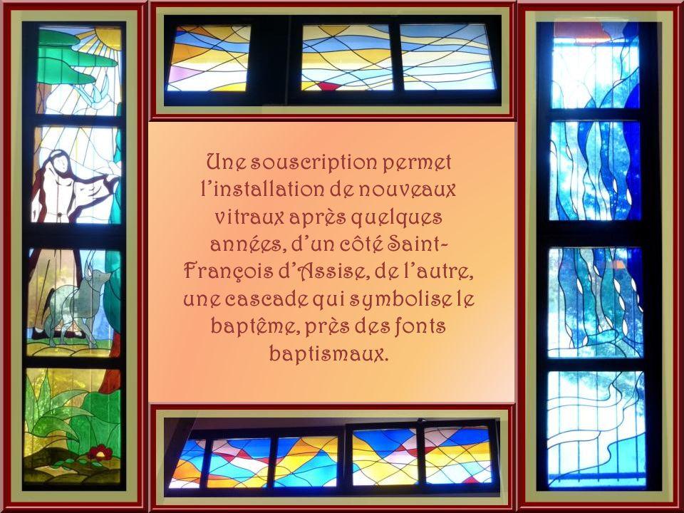 Une souscription permet l'installation de nouveaux vitraux après quelques années, d'un côté Saint-François d'Assise, de l'autre, une cascade qui symbolise le baptême, près des fonts baptismaux.