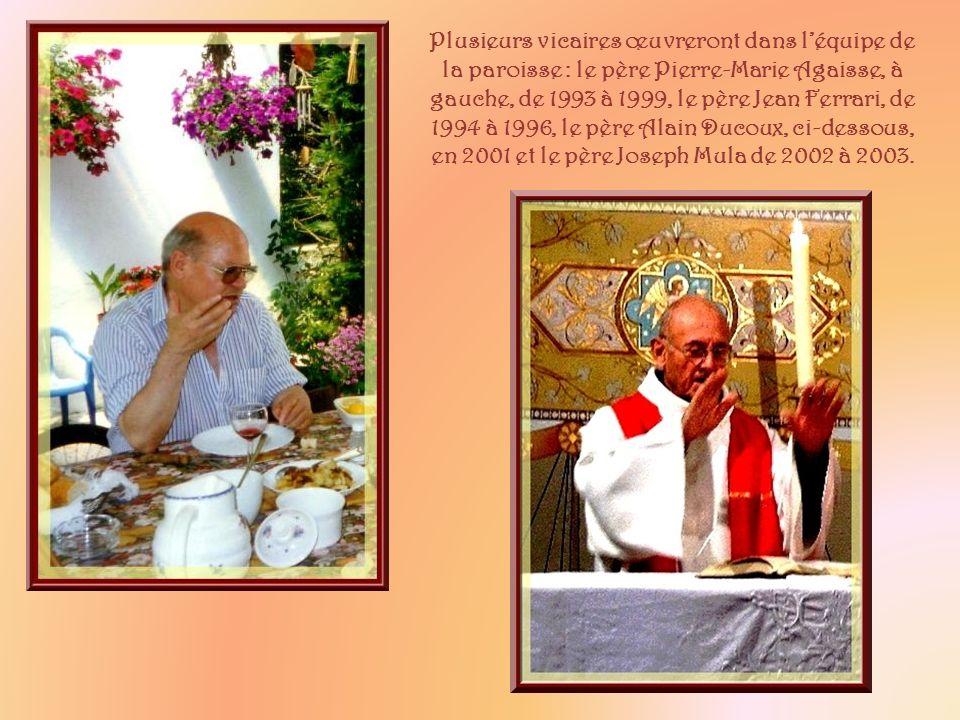 Plusieurs vicaires œuvreront dans l'équipe de la paroisse : le père Pierre-Marie Agaisse, à gauche, de 1993 à 1999, le père Jean Ferrari, de 1994 à 1996, le père Alain Ducoux, ci-dessous, en 2001 et le père Joseph Mula de 2002 à 2003.
