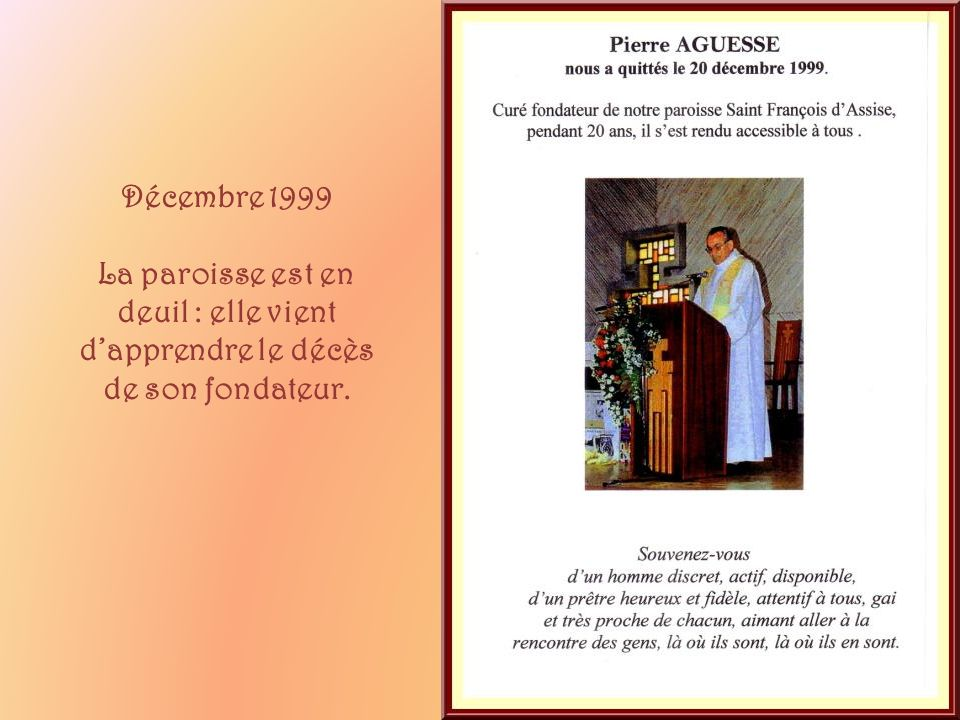 Décembre 1999 La paroisse est en deuil : elle vient d'apprendre le décès de son fondateur.
