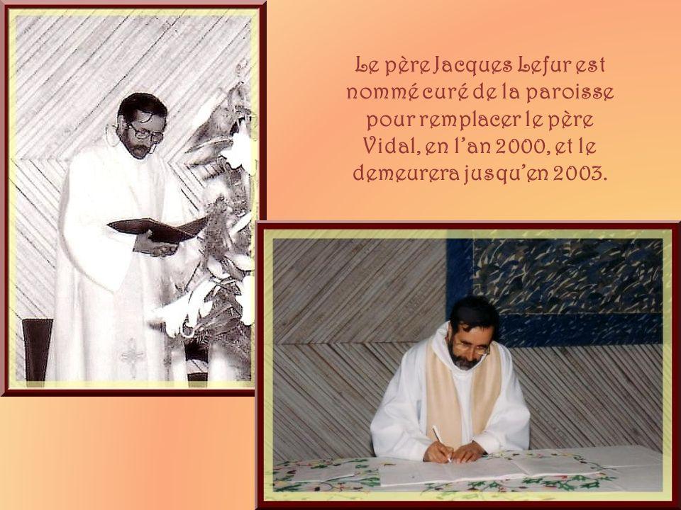 Le père Jacques Lefur est nommé curé de la paroisse pour remplacer le père Vidal, en l'an 2000, et le demeurera jusqu'en 2003.