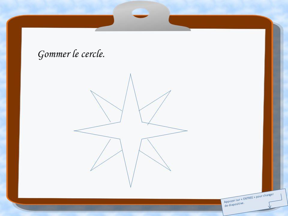 Gommer le cercle. Appuyer sur « ENTREE » pour changer de diapositive.