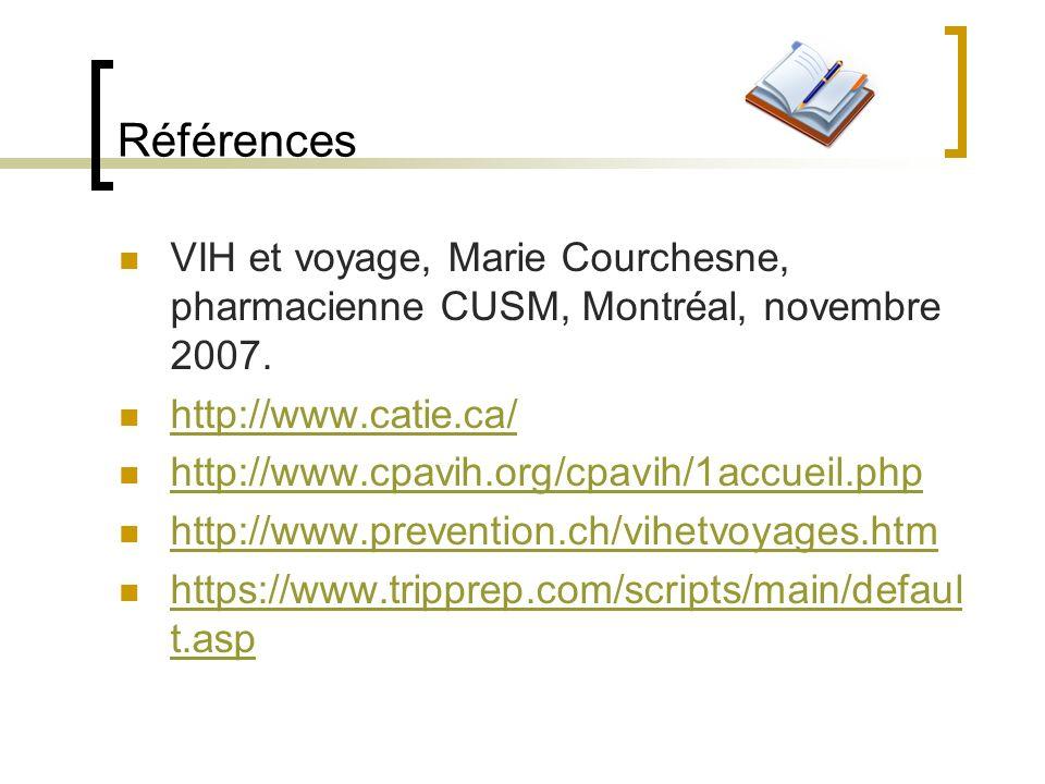 Références VIH et voyage, Marie Courchesne, pharmacienne CUSM, Montréal, novembre 2007. http://www.catie.ca/