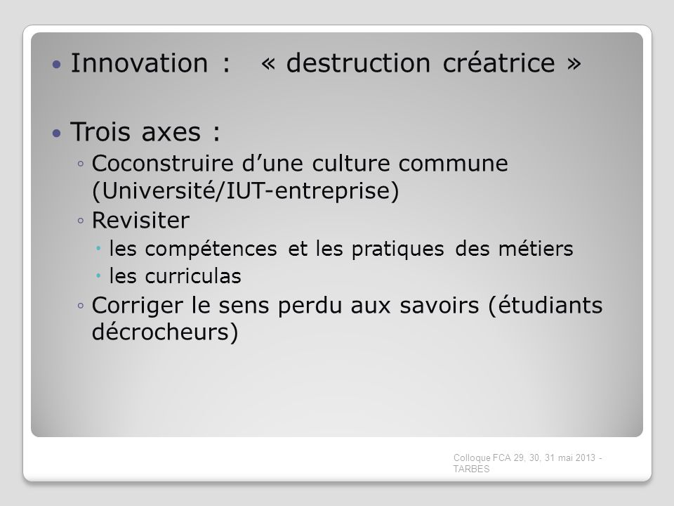 Innovation : « destruction créatrice » Trois axes :