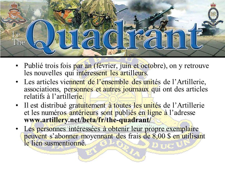 Le Quadrant;Publié trois fois par an (février, juin et octobre), on y retrouve les nouvelles qui intéressent les artilleurs.