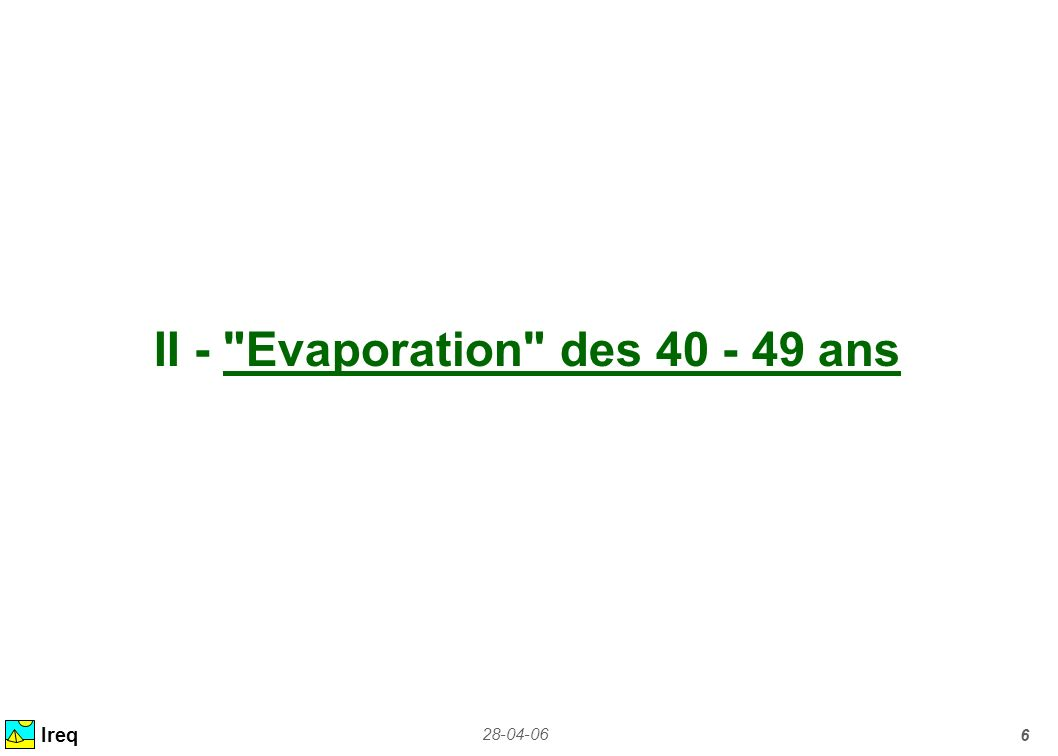 II - Evaporation des 40 - 49 ans