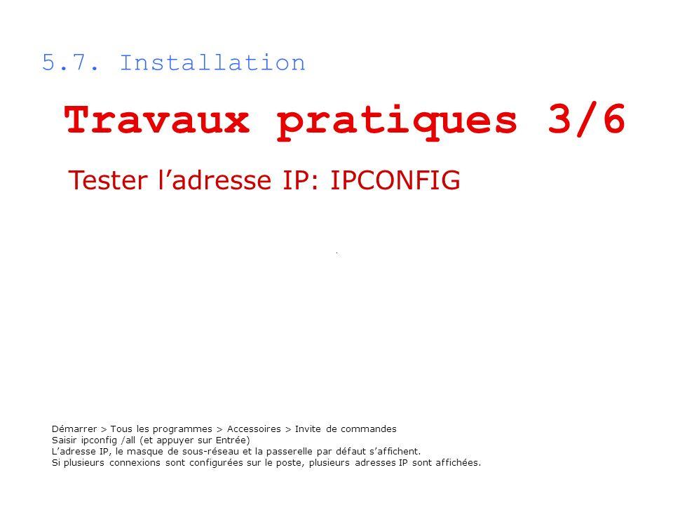 Travaux pratiques 3/6 5.7. Installation Tester l'adresse IP: IPCONFIG