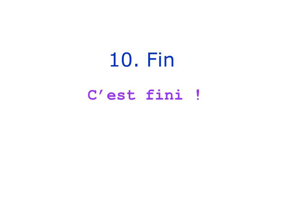 10. Fin C'est fini !