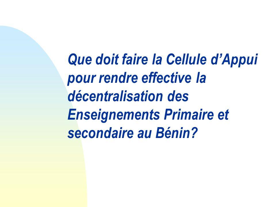 Que doit faire la Cellule d'Appui pour rendre effective la décentralisation des Enseignements Primaire et secondaire au Bénin