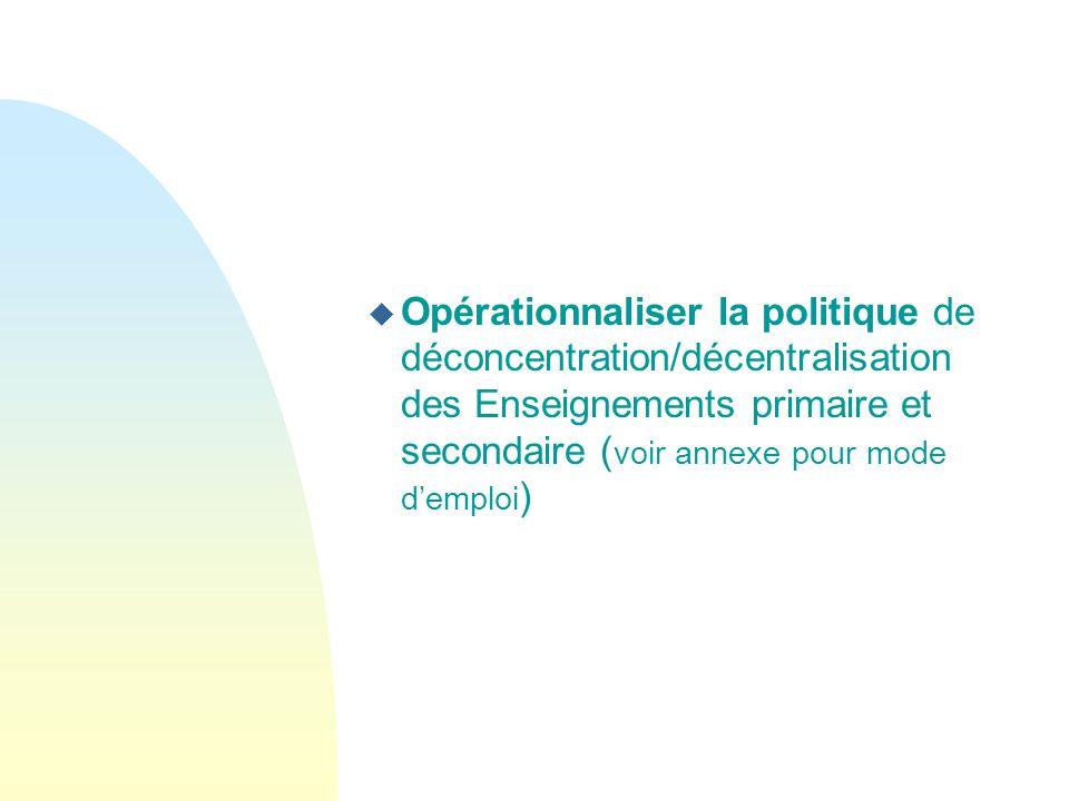 Opérationnaliser la politique de déconcentration/décentralisation des Enseignements primaire et secondaire (voir annexe pour mode d'emploi)