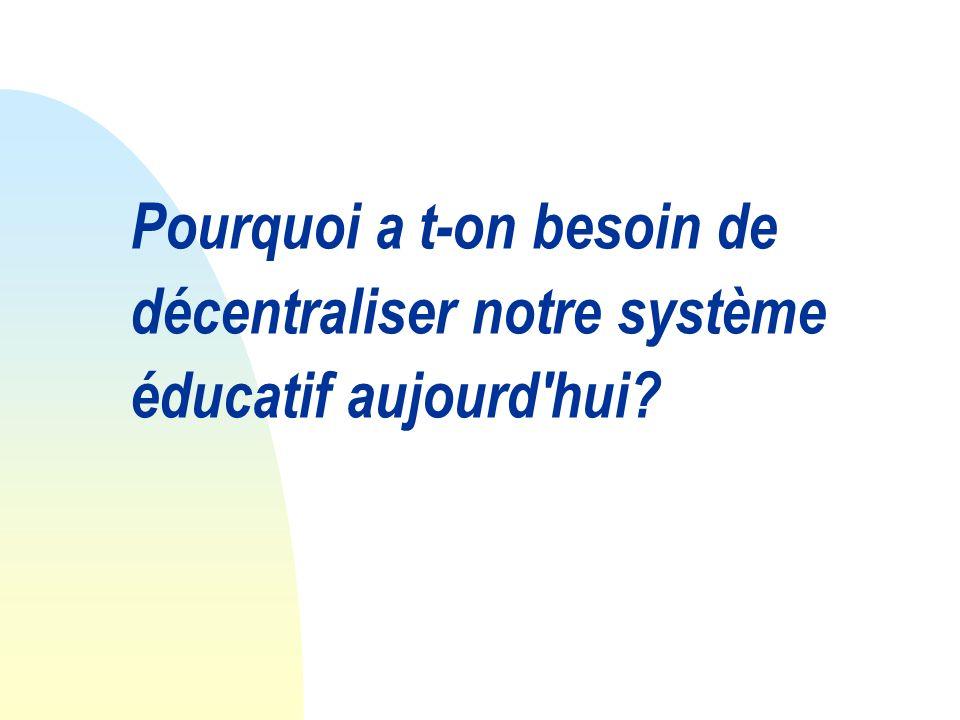 Pourquoi a t-on besoin de décentraliser notre système éducatif aujourd hui