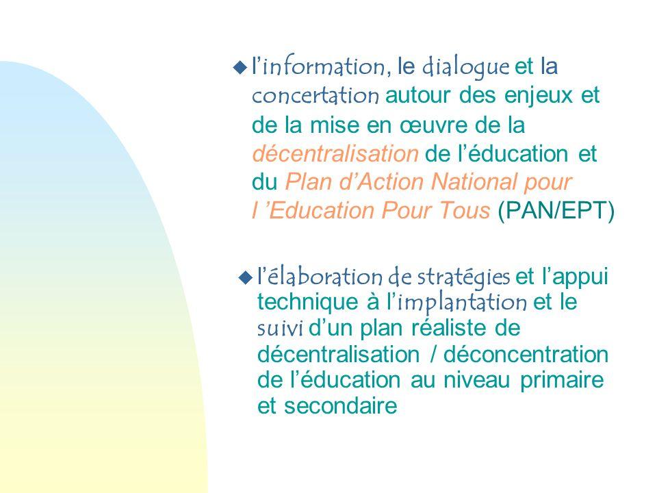 l'information, le dialogue et la concertation autour des enjeux et de la mise en œuvre de la décentralisation de l'éducation et du Plan d'Action National pour l 'Education Pour Tous (PAN/EPT)