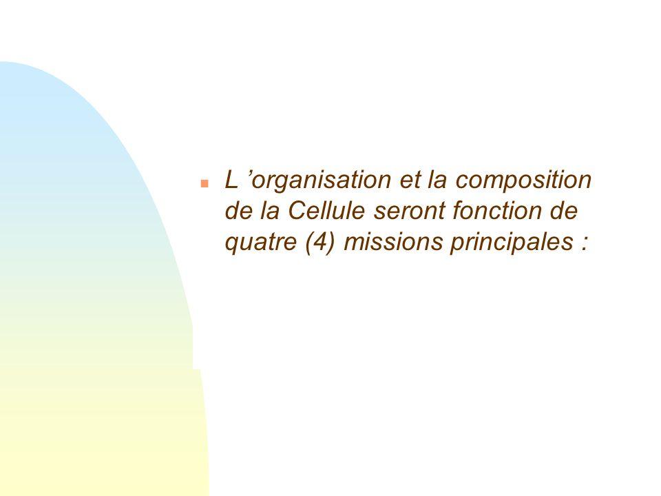L 'organisation et la composition de la Cellule seront fonction de quatre (4) missions principales :