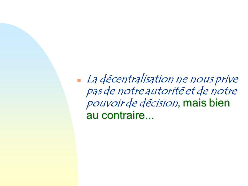 La décentralisation ne nous prive pas de notre autorité et de notre pouvoir de décision, mais bien au contraire...