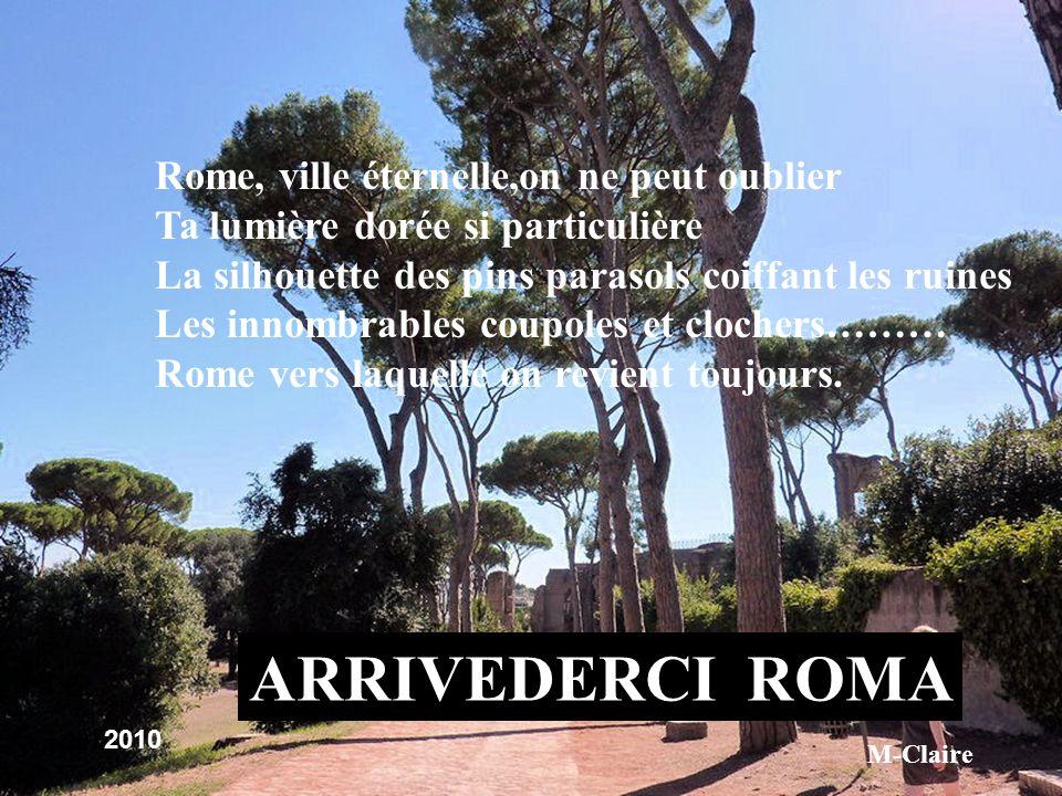 ARRIVEDERCI ROMA Rome, ville éternelle,on ne peut oublier