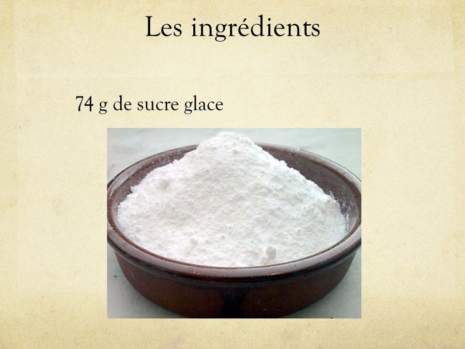 Les ingrédients 74 g de sucre glace