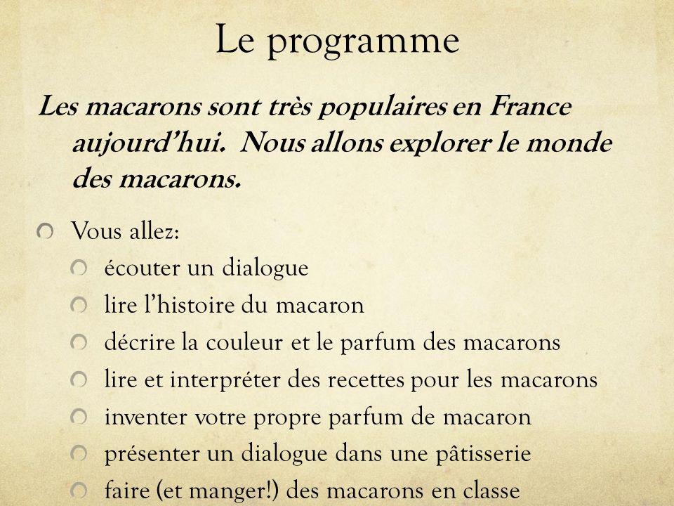 Le programme Les macarons sont très populaires en France aujourd'hui. Nous allons explorer le monde des macarons.