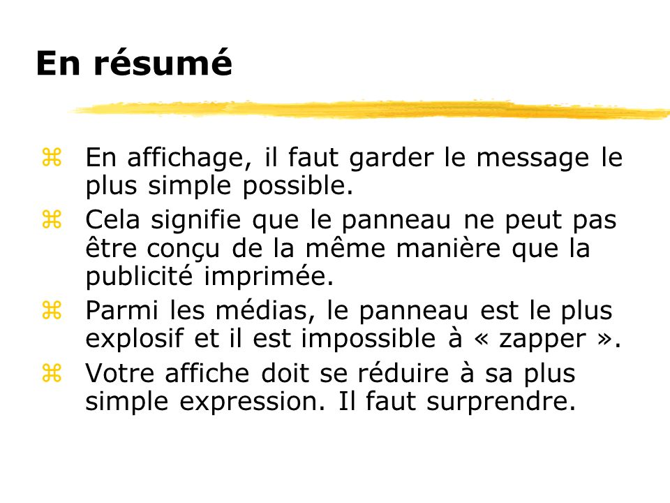 En résuméEn affichage, il faut garder le message le plus simple possible.