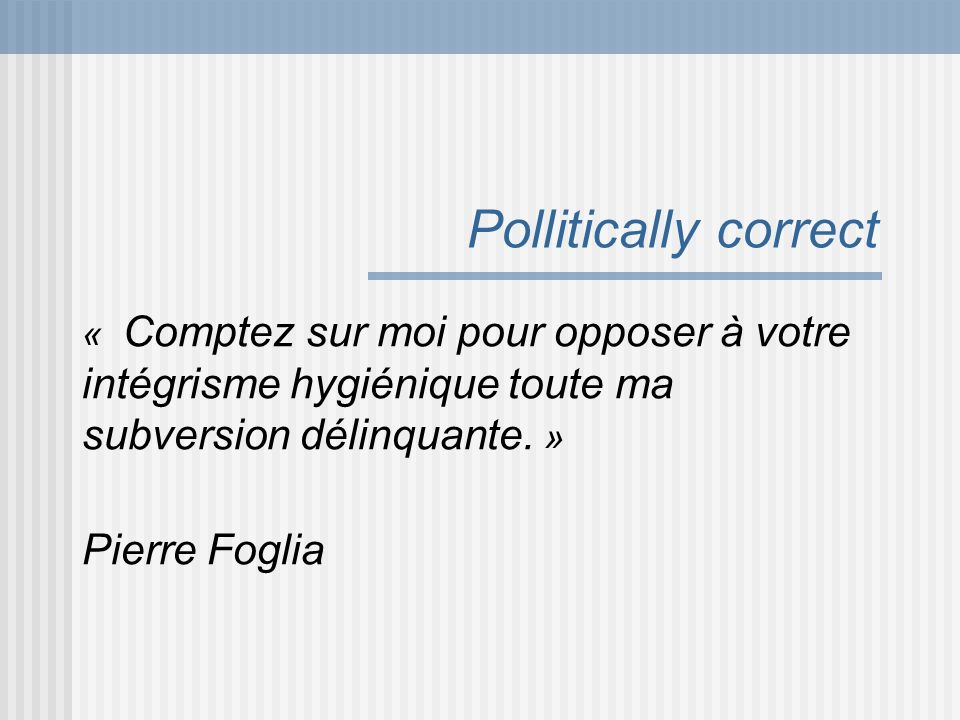 Pollitically correct Pierre Foglia