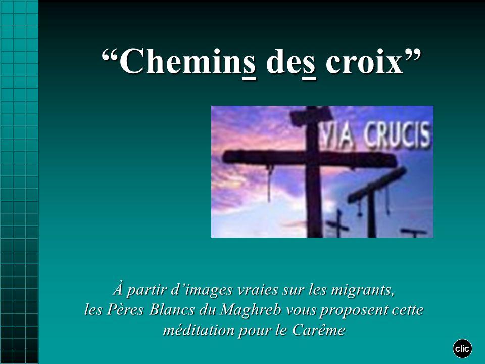 Chemins des croix À partir d'images vraies sur les migrants, les Pères Blancs du Maghreb vous proposent cette méditation pour le Carême.