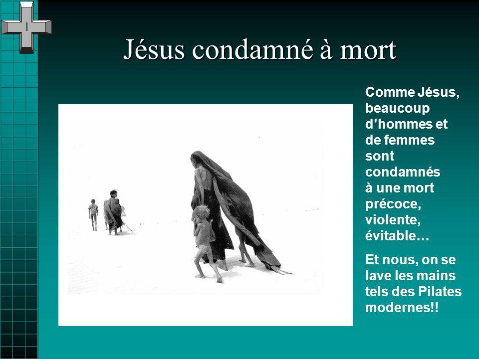 Jésus condamné à mort Comme Jésus, beaucoup d'hommes et de femmes sont condamnés à une mort précoce, violente, évitable…