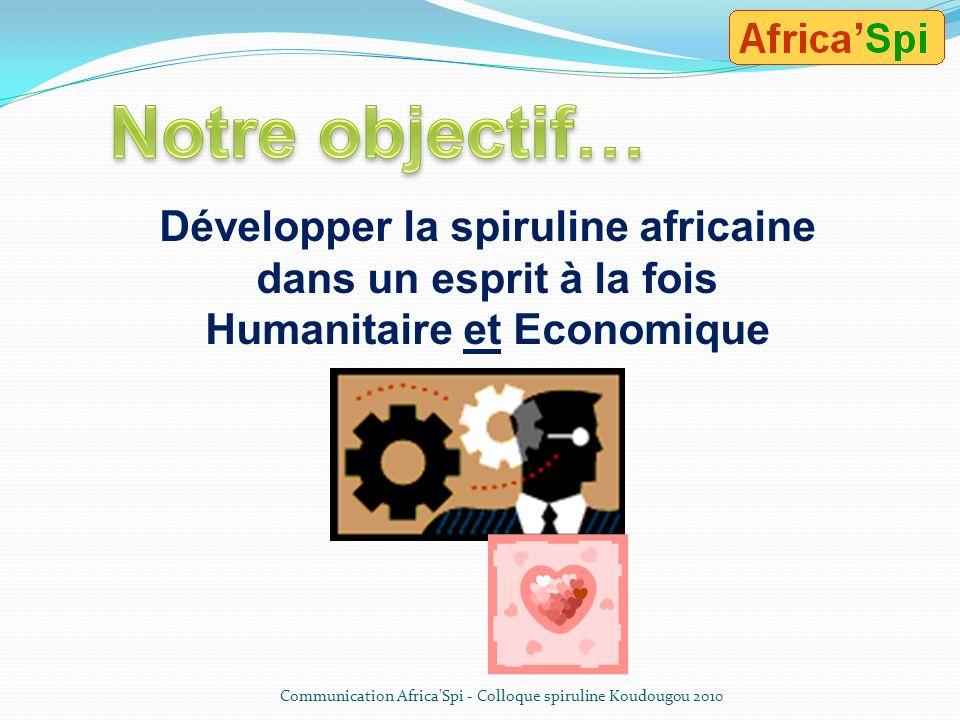 Notre objectif… Développer la spiruline africaine dans un esprit à la fois Humanitaire et Economique.