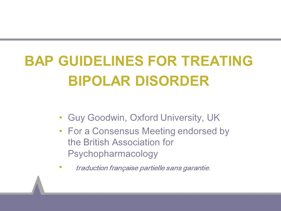 BAP GUIDELINES FOR TREATING BIPOLAR DISORDER