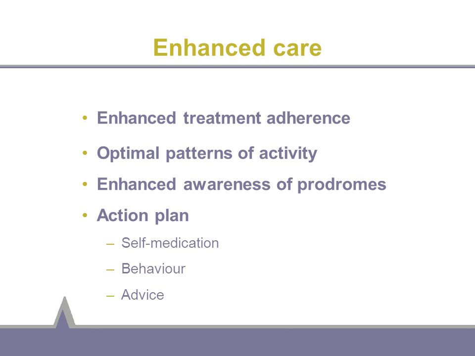 Enhanced care Enhanced treatment adherence
