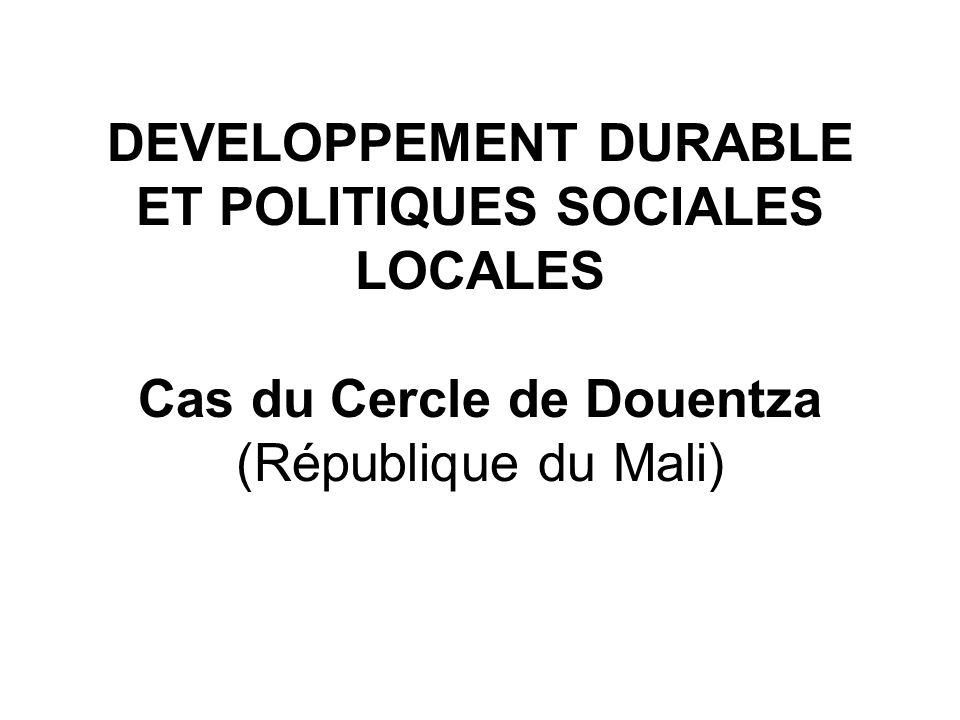 DEVELOPPEMENT DURABLE ET POLITIQUES SOCIALES LOCALES Cas du Cercle de Douentza (République du Mali)