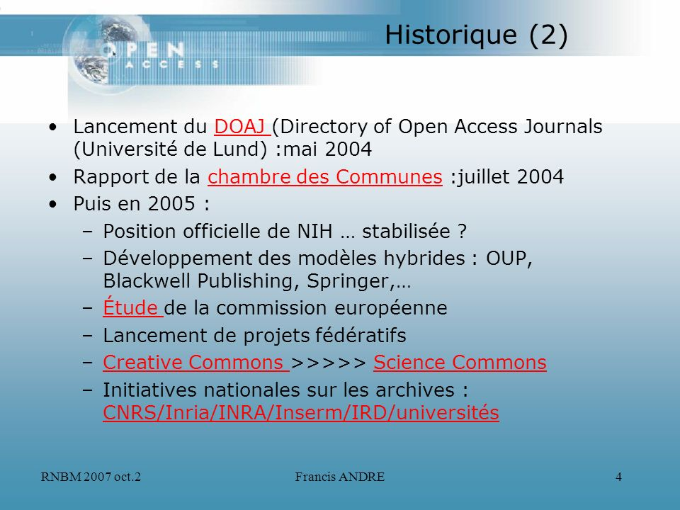 Historique (2) Lancement du DOAJ (Directory of Open Access Journals (Université de Lund) :mai 2004.