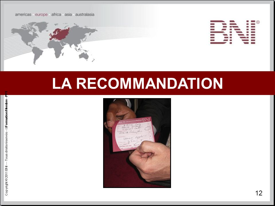 LA RECOMMANDATION Copyright © 2011 BNI — Tous droits réservés – Formation Membre - PPT 12