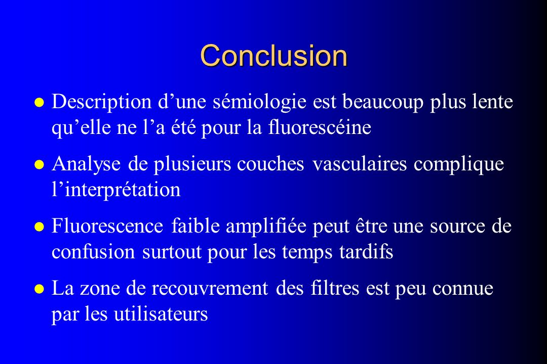 ConclusionDescription d'une sémiologie est beaucoup plus lente qu'elle ne l'a été pour la fluorescéine.