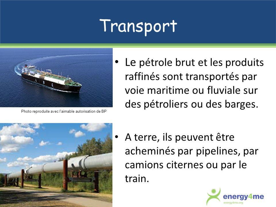 Transport Le pétrole brut et les produits raffinés sont transportés par voie maritime ou fluviale sur des pétroliers ou des barges.