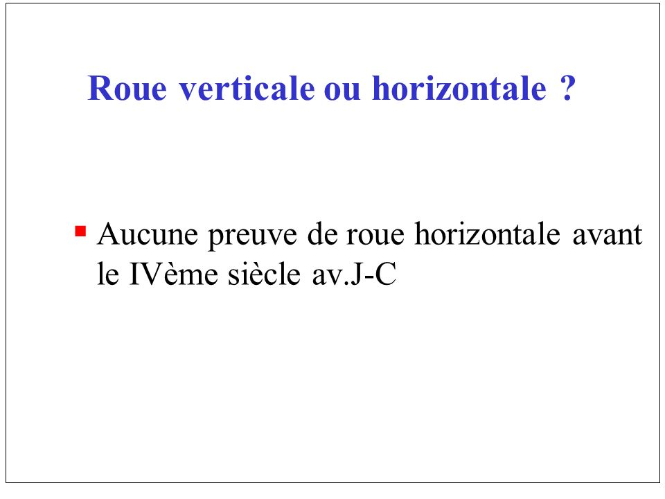 Roue verticale ou horizontale