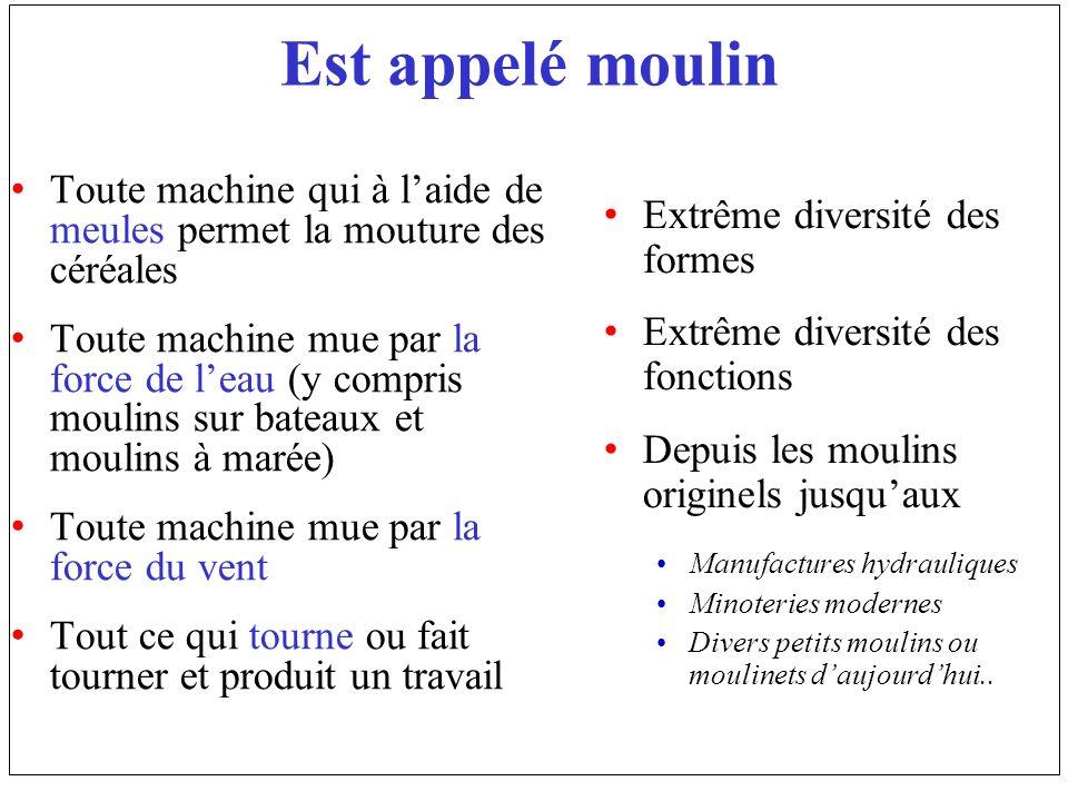 Est appelé moulin Toute machine qui à l'aide de meules permet la mouture des céréales.