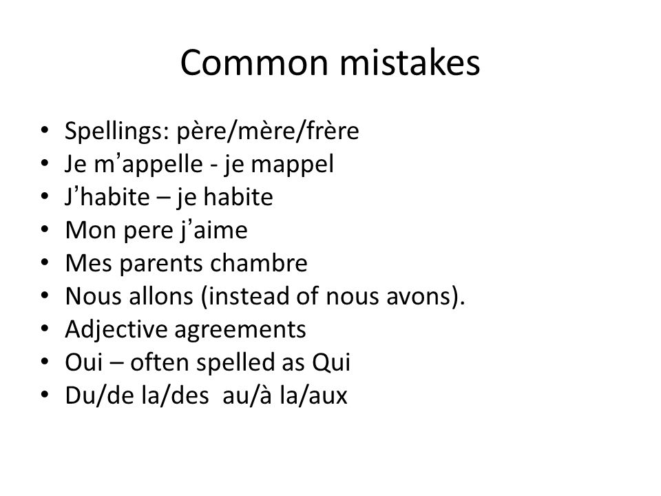 Common mistakes Spellings: père/mère/frère Je m'appelle - je mappel