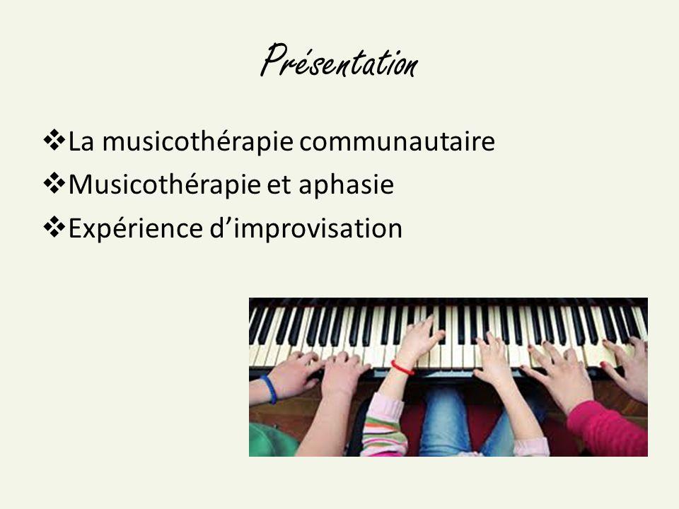 Présentation La musicothérapie communautaire Musicothérapie et aphasie