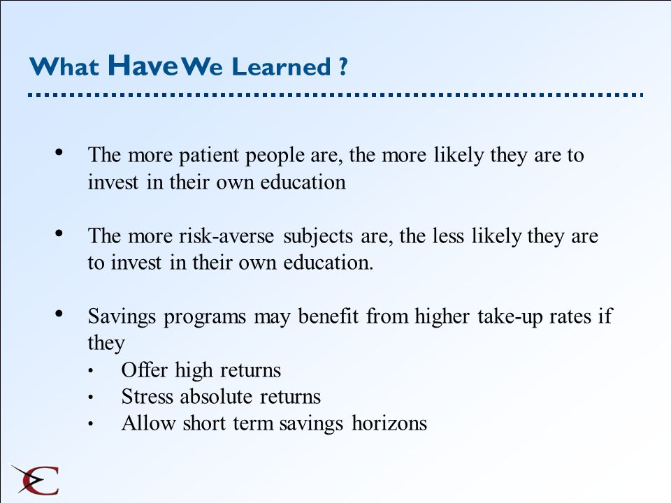 What Have We Learned The more patient people are, the more likely they are to invest in their own education.