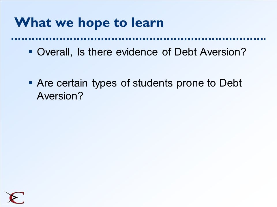 What we hope to learn Overall, Is there evidence of Debt Aversion
