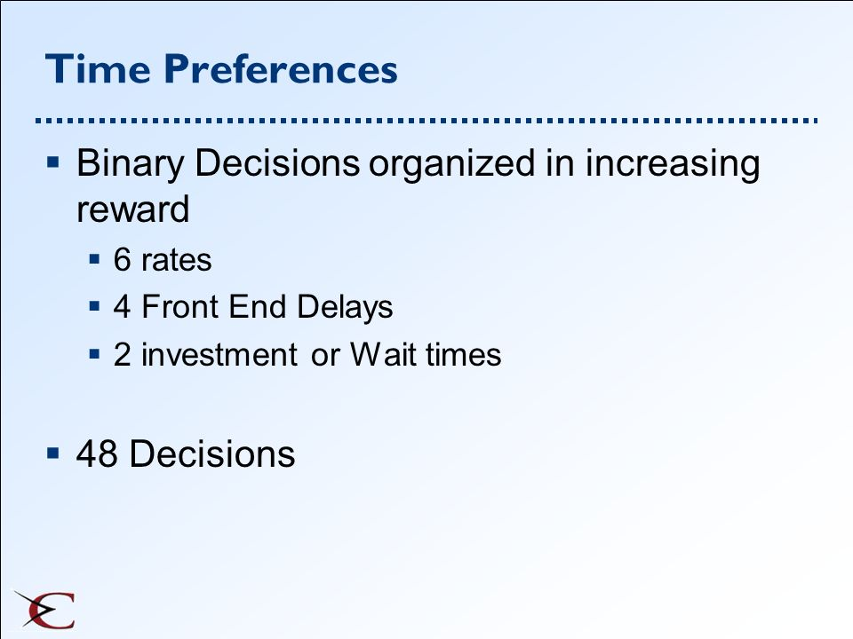 Time Preferences Binary Decisions organized in increasing reward