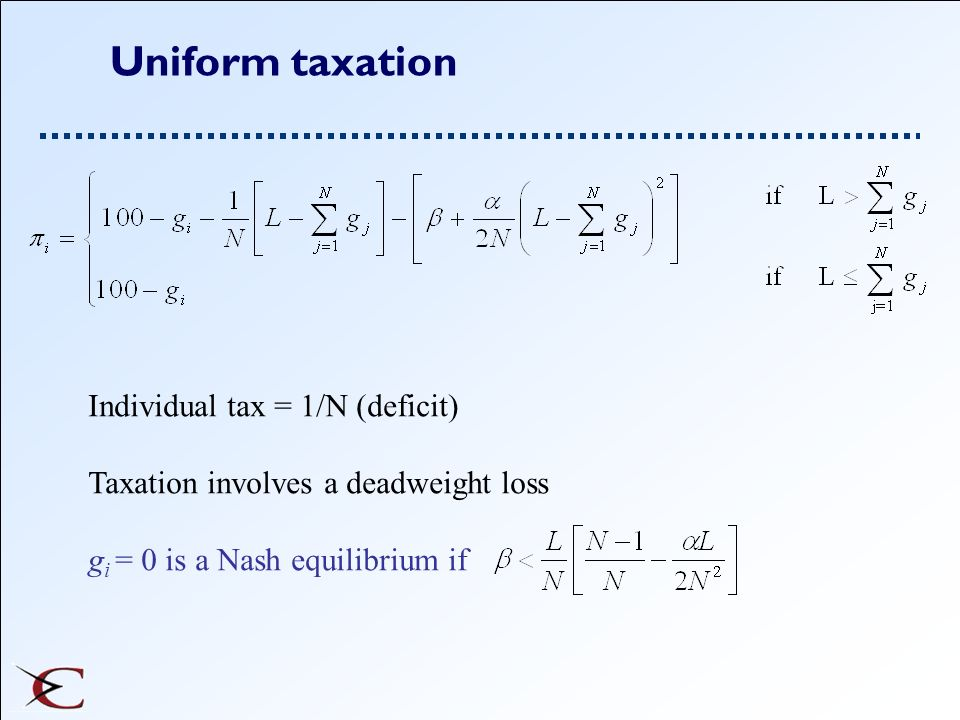 Uniform taxation Individual tax = 1/N (deficit)