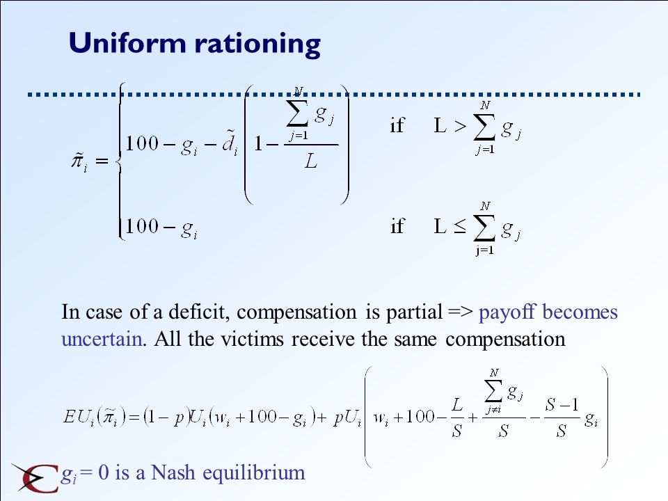 Uniform rationingIn case of a deficit, compensation is partial => payoff becomes uncertain. All the victims receive the same compensation.