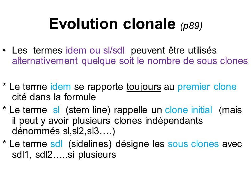Evolution clonale (p89) Les termes idem ou sl/sdl peuvent être utilisés alternativement quelque soit le nombre de sous clones.