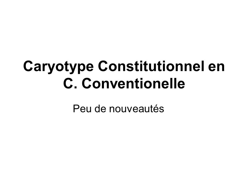 Caryotype Constitutionnel en C. Conventionelle