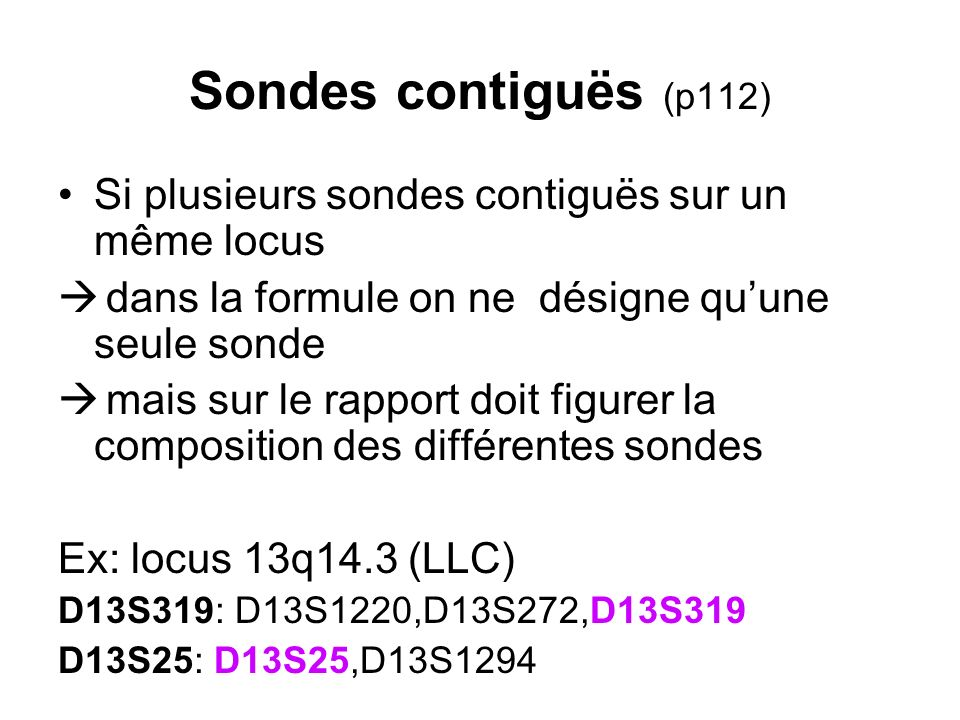 Sondes contiguës (p112) Si plusieurs sondes contiguës sur un même locus. dans la formule on ne désigne qu'une seule sonde.