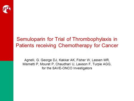 Semuloparin for Trial of Thrombophylaxis in Patients receiving Chemotherapy for Cancer Agnelli, G. George DJ, Kakkar AK, Fisher W, Lassen MR, Mismetti.