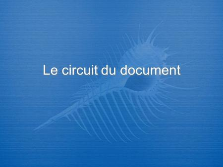 Le circuit du document.