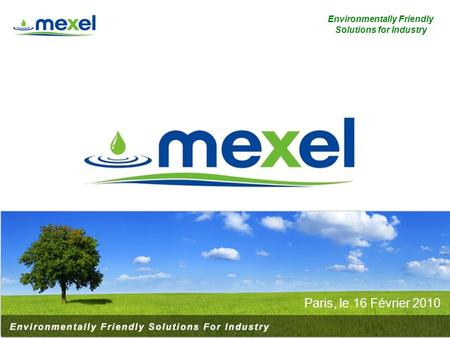 1 Environmentally Friendly Solutions for Industry Paris, le 16 Février 2010.