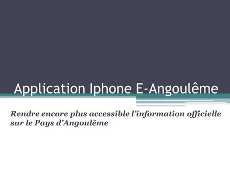 Application Iphone E-Angoulême Rendre encore plus accessible linformation officielle sur le Pays dAngoulême.