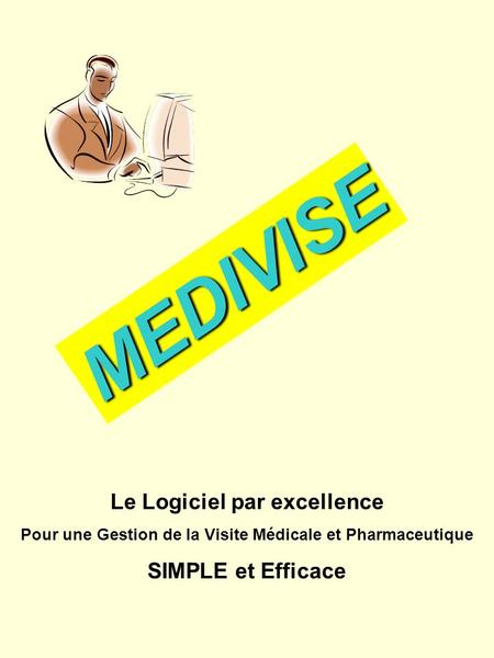 MEDIVISE Le Logiciel par excellence SIMPLE et Efficace