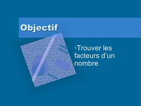 Objectif Trouver les facteurs dun nombre. Objective Find the factors of a number.